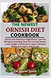 THE NEWEST ORNISH DIET COOKBOOK: Quick and Delicious High flavor Low Fat Recipes Including Food list to Feel better, Lose weight and Reverse Heart Disease Without Surgery and Drugs.