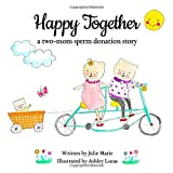 Happy Together, a two-mom sperm donation story