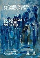 Democracia em Crise no Brasil: Valores Constitucionais, Antagonismo Político e Dinâmica Institucional