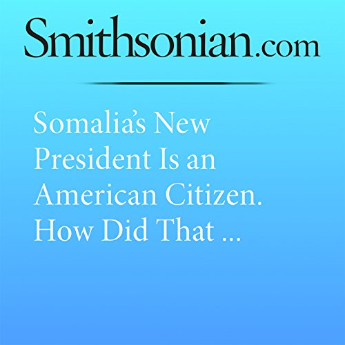 Somalia's New President Is an American Citizen. How Did That Happen? audiobook cover art