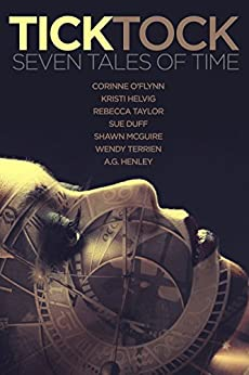 Tick Tock: Seven Tales of Time by [Corinne O'Flynn, Kristi Helvig, Sue Duff, Shawn McGuire, Wendy Terrien, A.G. Henley]