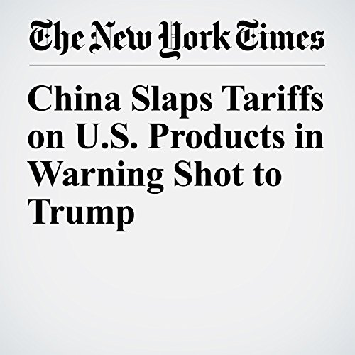 China Slaps Tariffs on U.S. Products in Warning Shot to Trump copertina
