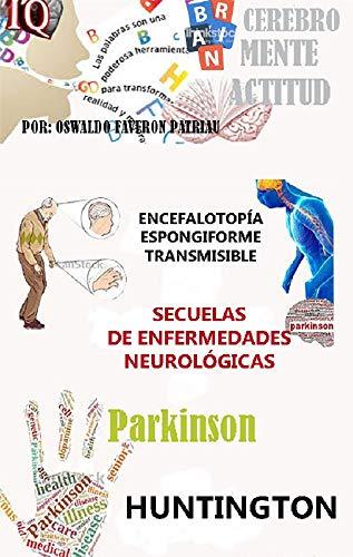 Parkinson, Huntington, Encefalotopía espongiforme ...