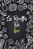 Les recettes de Isee: Cahier de recettes à remplir   Prénom personnalisé Isee   Cadeau d'anniversaire pour femme, maman, sœur.. mes recettes carnet,format (15,24 x 22,86 cm)
