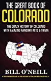 The Great Book of Colorado: The Crazy History of Colorado with Amazing Random Facts & Trivia (A Trivia Nerds Guide to the History of the United States)