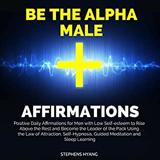 Be the Alpha Male Affirmations     Positive Daily Affirmations for Men with Low Self-Esteem to Rise Above the Rest and Become the Leader of the Pack Using the Law of Attraction, Self-Hypnosis              By:                                                                                                                                 Stephens Hyang                               Narrated by:                                                                                                                                 Robert Gazy                      Length: 54 mins     24 ratings     Overall 4.5