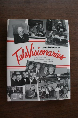 Televisionaries: In Their Own Words, Public Television's Founders Tell How It All Began