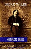 Oscar Wilde: Complete Plays: The Importance of Being Earnest, An Ideal Husband, Duchess of Padua,Salomé... (Bauer Classics) (All Time Best Writers Book 24) (English Edition)
