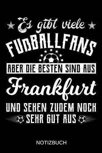 Es gibt viele Fußballfans aber die besten sind aus Frankfurt und sehen zudem noch sehr gut aus: A5 Notizbuch | Liniert 120 Seiten | ... | Ostern | Vatertag | Muttertag | Namenstag