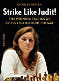 Strike Like Judit!: The Winning Tactics Of Chess Legend Judit Polgar-Hertan, Charles
