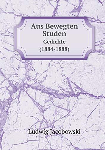 Aus Bewegten Studen Gedichte (1884-1888)