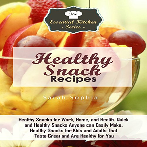 Healthy Snack Recipes: Healthy Snacks for Work, Home, and Health. Quick and Healthy Snacks Anyone Can Easily Make. Healthy Snacks for Kids and Adults That Taste Great and Are Healthy for You audiobook cover art