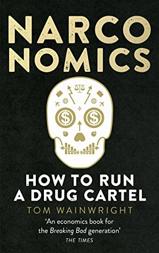 Narconomics: How To Run a Drug Cartel [Lingua inglese]