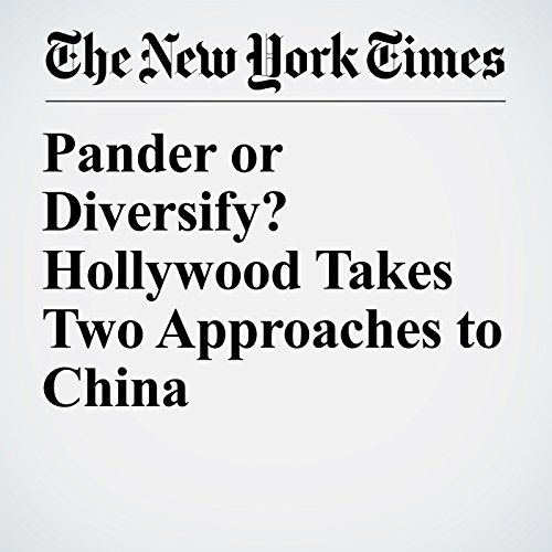 Pander or Diversify? Hollywood Takes Two Approaches to China copertina
