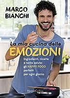 Photo Gallery la mia cucina delle emozioni. ingredienti, ricette e tanta salute: gli happy food perfetti per ogni giorno