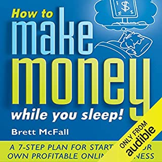 How to Make Money While You Sleep     How to Start, Promote and Profit from an Online Business              By:                                                                                                                                 Brett McFall                               Narrated by:                                                                                                                                 Glen McCready                      Length: 5 hrs and 17 mins     15 ratings     Overall 4.2