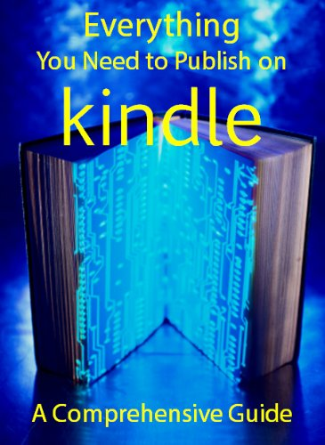 Everything You Need to Publish on Kindle: A Comprehensive Guide by [Richard West]