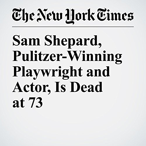 Sam Shepard, Pulitzer-Winning Playwright and Actor, Is Dead at 73 copertina