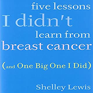 Five Lessons I Didn't Learn from Breast Cancer audiobook cover art