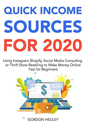Quick Income Sources for 2020: Using Instagram Shopify, Social Media Consulting or Thrift Store Reselling to Make Money Online Fast for Beginners (English Edition)