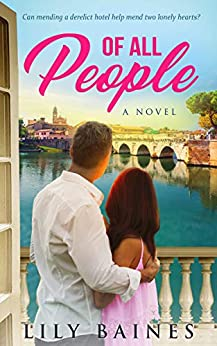 Of All People: A heartfelt romance set in Italy (Of All Hearts Series) by [Lily Baines]
