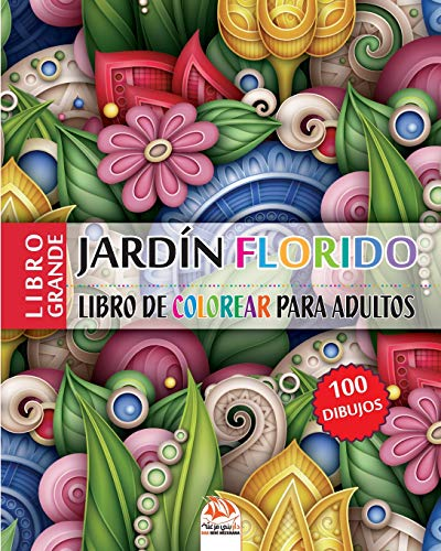 jardín florido: Libro de Colorear para Adultos - 100 ilustraciones de flores (Mandalas) para colorear
