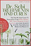 Dr. Sebi Treatments and Cures: THE STEP BY STEP GUIDE TO EFFECTIVELY CURE STDS, HERPES, HIV, ACNE, DIABETES, LUPUS, HAIR LOSS AND OTHER AILMENTS WITH DR. SEBI APPROVED HERBS AND PRODUCTS