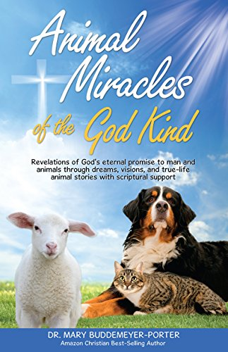 Animal Miracles of the God Kind: Revelations of God's eternal promise to man and animals through dreams, visions, and true-life animal stories with scriptural support (English Edition)