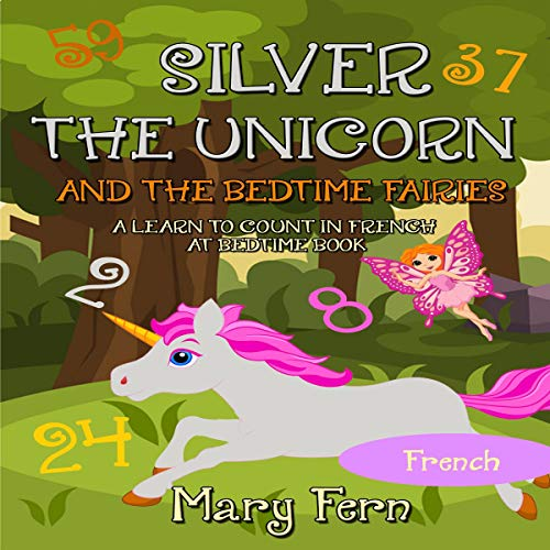Silver the Unicorn and the Bedtime Fairies: A Learn to Count in French at Bedtime Book cover art
