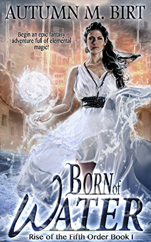Book: Born of Water - Elemental Magic & Epic Fantasy Adventure (The Rise of the Fifth Order Book 1) by Autumn May Birt