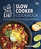 The Stay-at-Home Chef Slow Cooker Cookbook: 120 Restaurant-Quality Recipes You Can Easily Make at Home