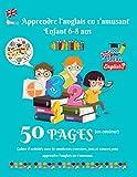 Apprendre l'anglais en s'amusant enfant 6-8 ans: Cahier d'activités primaire pour apprendre l'anglais facilement | 5O pages en couleur de jeux, ... Date, heure, nombres, mots courants par thème