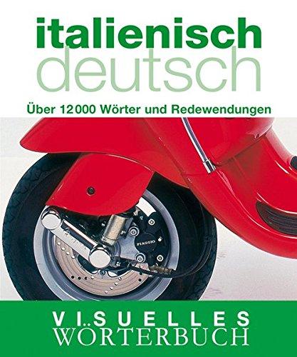 Visuelles Wörterbuch Italienisch / Deutsch: Über 6000 Wörter und Redewendungen