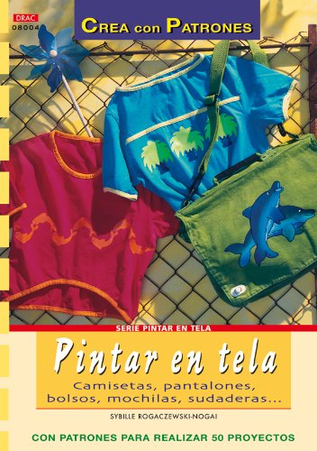 Serie Pintar en Tela nº 4. PINTAR EN TELA. CAMISETAS, PANTALONES, BOLSOS, MOCHILAS... (Cp Serie Pintar Tela (drac)
