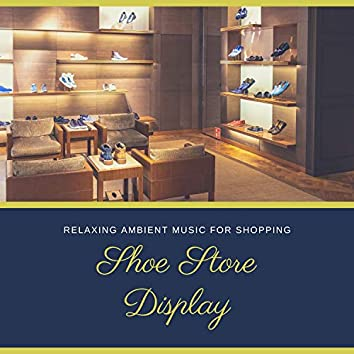Shoe Store Display - Relaxing Ambient Music for Shopping