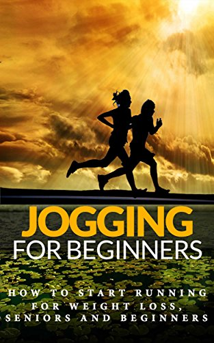 Jogging: for beginners - How to start Running for Weight Loss, Seniors and Beginners (Running for beginners - Running for Health - Running Basics Book 1)