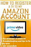 How To Register a tv to My Amazon Account: Step by step guide to register your tv to amazon account,...