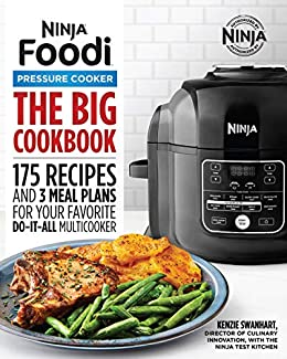 The Big Ninja Foodi Pressure Cooker Cookbook: 175 Recipes and 3 Meal Plans for Your Favorite Do-It-All Multicooker (Ninja Cookbooks) by [Kenzie Swanhart]