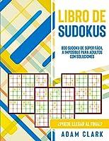 Libro de Sudokus: 800 Sudoku de Súper Fácil a Imposible para Adultos con Soluciones. ¿Puede Llegar al Final?