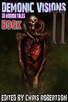 Demonic Visions 50 Horror Tales Book 2 by [Matt Drabble, Adam Millard, Joe McKinney, Jeani Rector, Sydney Leigh, Mark Slade, K. Trap Jones, Patrick Freivald, Steve Wenta, Chris Robertson]
