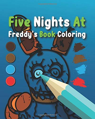 Five Nights At Freddy's Coloring  Book: Chica, Foxy and Freddy and five nights friends for kids