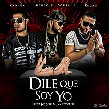 Dile Que Soy Yo (feat. Rexxx & Franco el Gorila)