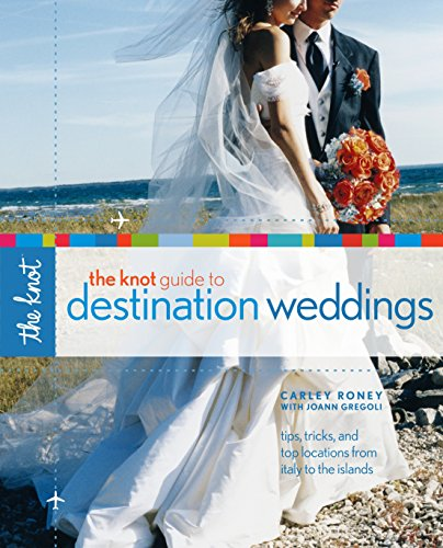 The Knot Guide To Destination Weddings [Idioma Inglés]: Tips, Tricks, and Top Locations from Italy to the Islands