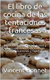 El libro de cocina de las tentaciones francesas: Fórmulas para todos los gustos y preocupaciones. Delicioso, sin complicaciones y rápido