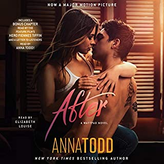 After     The After Series, Book 1              Written by:                                                                                                                                 Anna Todd                               Narrated by:                                                                                                                                 Elizabeth Louise,                                                                                        Hero Fiennes Tiffin                      Length: 16 hrs and 49 mins     62 ratings     Overall 4.3