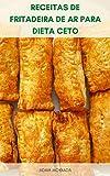 Deliciosas 289 Receitas De Fritadeira De Ar Para Sua Dieta Keto : Livro De Receitas Da Dieta Cetogênica - Receitas Para Dieta Ceto - Receitas De Fritadeira - Café Da Manhã, Lanches, Sobremesas