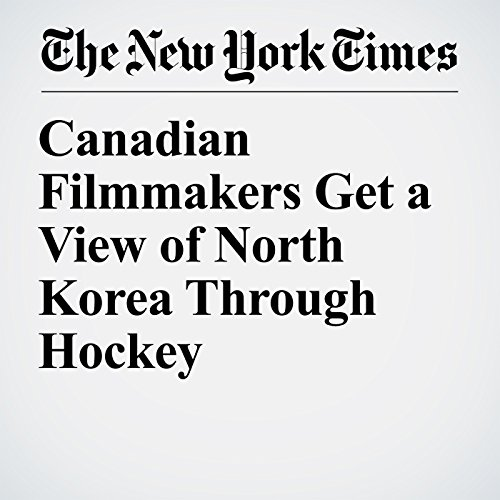 Canadian Filmmakers Get a View of North Korea Through Hockey copertina