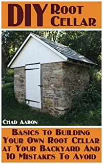 DIY Root Cellar: Basics to Building Your Own Root Cellar at Your Backyard And 10 Mistakes To Avoid: (Household Hacks, DIY ...