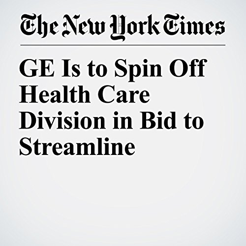 GE Is to Spin Off Health Care Division in Bid to Streamline copertina