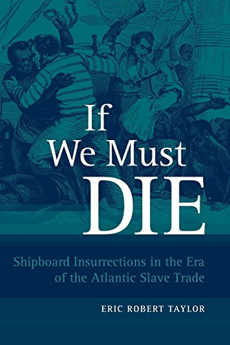 If We Must Die: Shipboard Insurrections in the Era of the Atlantic Slave Trade (Antislavery, Abolition, and the Atlantic World (Paperback))